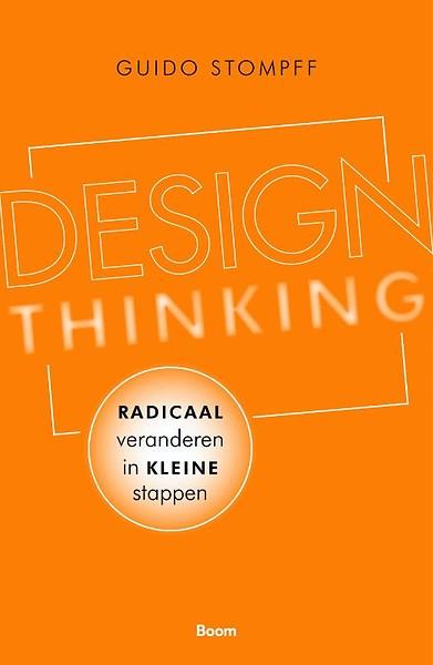 Design Thinking- radicaal veranderen in kleine stappen - Guido Stompff