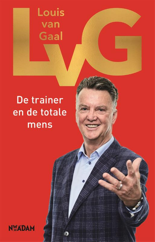 LvG - Louis van Gaal - De trainer en de totale mens